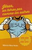 Rébecca Ribay-Redon - Jésus, un héros pas comme les autres - Super-héros ou héros super ?.
