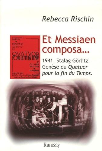 Rebecca Rischin - Et Messiaen composa... - Genèse du Quatuor pour la fin du Temps.