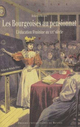 Rebecca Rogers - Les Bourgeoises au pensionnat - L'éducation féminine au XIXe siècle.