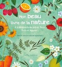 Rebecca Romeo et Anne Baudier - Mon beau livre de la nature - A la découverte des arbres, fleurs, fruits et légumes,,,.