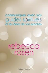 Rebecca Rosen - Communiquer avec vos guides spirituels et les âmes de vos proches.