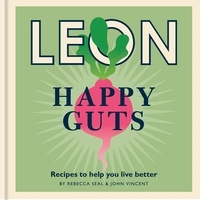 Rebecca Seal et John Vincent - Happy Leons: Leon Happy Guts - Recipes to help you live better.