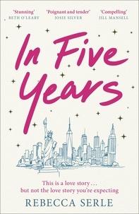 Téléchargement gratuit de livres en anglais pdf In Five Years  - The most heartbreaking novel you'll read this year!  par Rebecca Serle