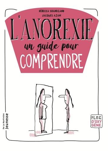 Rébecca Shankland et Jacques Azam - L'anorexie, un guide pour comprendre.