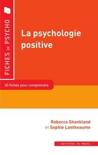 Rébecca Shankland et Sophie Lantheaume - La psychologie positive.