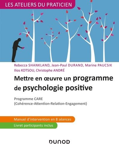 Rébecca Shankland et Jean-Paul Durand - Mettre en oeuvre un programme de psychologie positive - Programme CARE.