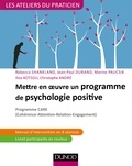 Rébecca Shankland et Jean-Paul Durand - Mettre en oeuvre un programme de psychologie positive - Programme CARE (Cohérence - Attention - Relation - Engagement).
