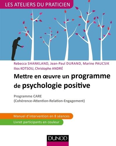 Mettre en oeuvre un programme de psychologie positive. Programme CARE (Cohérence - Attention - Relation - Engagement)