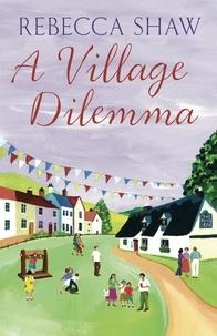 rebecca Shaw - A Village Dilemma.
