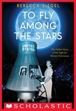 Rebecca Siegel - To Fly Among the Stars: The Hidden Story of the Fight for Women Astronauts Ebk (Scholastic Focus).