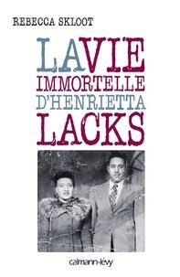 Rebecca Skloot - La vie immortelle d'Henrietta Lacks.