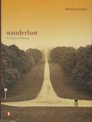 Rebecca Solnit - Wanderlust - A History of Walking.