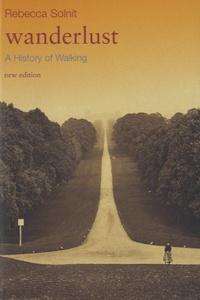 Rebecca Solnit - Wanderlust - A History of Walking.