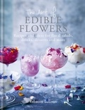 Rebecca Sullivan - The Art of Edible Flowers - Recipes and ideas for floral salads, drinks, desserts and more.