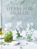 Rebecca Sullivan - The Art of Herbs for Health - Treatments, tonics and natural home remedies.