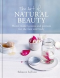 Rebecca Sullivan - The Art of Natural Beauty - Homemade lotions and potions for the face and body.