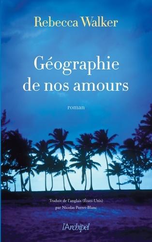Rebecca Walker - Géographie de nos amours.