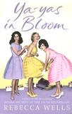 Rebecca Wells - Ya-Yas in Bloom.