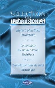 Rebecca Winters et Nicola Marsh - Idylle à New-York - Le bonheur au rendez-vous - Troublante lune de miel (Harlequin).