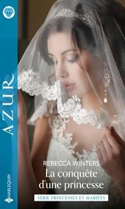 Rebecca Winters - La conquête d'une princesse.