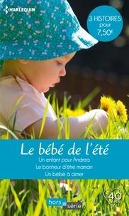 Rebecca Winters et Trish Wylie - Le bébé de l'été - Un enfant pour Andrea - Le bonheur d'être maman - Un bébé à aimer.