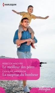 Rebecca Winters et Caroline Anderson - Le meilleur des pères - La surprise du bonheur.