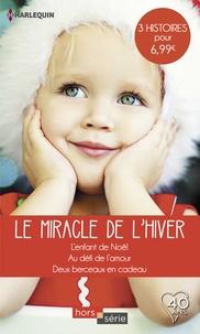Rebecca Winters et Laura Iding - Le miracle de l'hiver - L'enfant de Noël - Au défi de l'amour - Deux berceaux en cadeau.