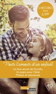 Rebecca Winters et Ally Blake - Pour l'amour d'un enfant - Le rêve secret de Dorothy - Un papa pour Chloé - Maman et amoureuse.