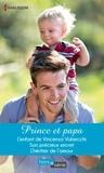 Rebecca Winters et Lynn Raye Harris - Prince et papa - L'enfant de Vincenzo Valsecchi - Son précieux secret - L'héritier de l'amour.