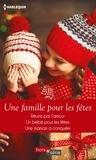 Rebecca Winters et Amy Andrews - Une famille pour les fêtes - Réunis par l'amour - Un bébé pour les fêtes - Une maman à conquérir.