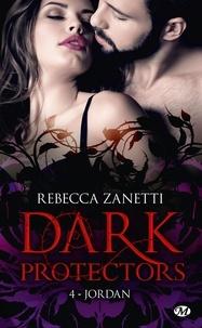 Rebecca Zanetti - Dark Protectors Tome 4 : Jordan.
