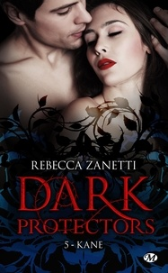Rebecca Zanetti - Dark Protectors Tome 5 : Kane.