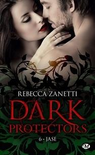 Rebecca Zanetti - Dark Protectors Tome 6 : Jase.