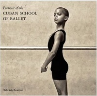 Rebekah Bowman - Portrait of the Cuban School of Ballet.