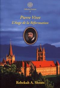 Rebekah Sheats - Pierre Viret - L'Ange de la Réformation.