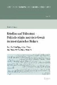Rebellion und Widerstand - Politisch-religiös motivierte Gewalt im innerislamischen Diskurs - Eine Untersuchung vormoderner und moderner Korankommentare.