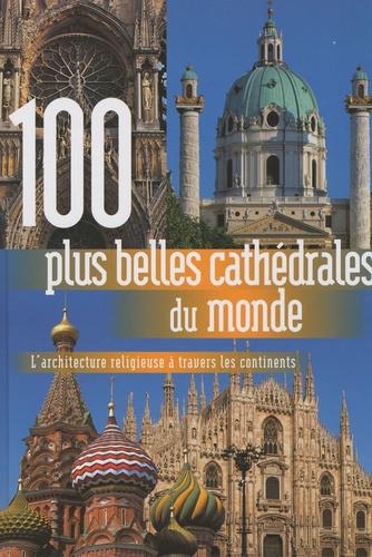 Rebo Publishers - 100 plus belles cathédrales du monde.