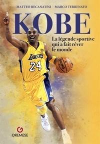 Recanatesi et  Terrenato - Kobe - La légende sportive qui a fait rêver le monde.