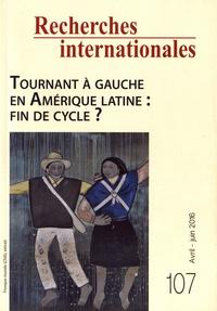Michel Rogalski - Recherches internationales N° 107, avril-juin 2 : Tournant à gauche en Amérique latine : fin de cycle ?.