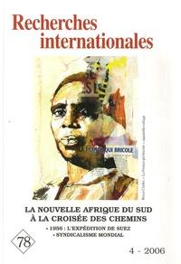 Raphaël Porteilla et Gérard Fritz - Recherches internationales N° 78 (4-2006) : La nouvelle Afrique du sud à la croisée des chemins - 1956 : l'expédition de Suez ; Syndicalisme mondial.