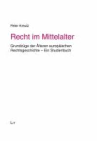 Recht im Mittelalter - Grundzüge der Älteren europäischen Rechtsgeschichte - Ein Studienbuch.