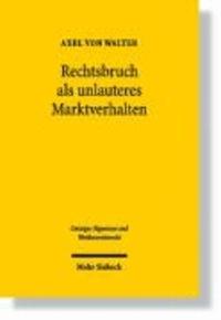 """Rechtsbruch als unlauteres Marktverhalten - Tatbestand und Anwendungsbereich des 4 Nr. 11 UWG in Abgrenzung zur Fallgruppe """"Vorsprung durch Rechtsbruch""""."""