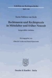 Rechtsnorm und Rechtspraxis in Mittelalter und früher Neuzeit - Ausgewählte Aufsätze.
