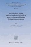 Rechtsschutz gegen judikatives Unrecht in nicht mehr rechtsmittelfähigen Zivilgerichtsverfahren - Eine auch rechtsvergleichende Evaluation von Normen des deutschen und schweizerischen zivilprozessualen Wiederaufnahmerechts.