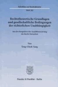 Rechtstheoretische Grundlagen und gesellschaftliche Bedingungen der richterlichen Unabhängigkeit - Aus der Perspektive der Ausdifferenzierung des Rechts betrachtet.