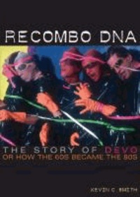 Recombo DNA: The Story of Devo, or How the 60s Became the 80s - Englische Originalausgabe..