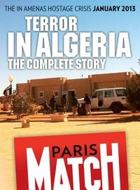 Rédaction de Paris Match - Terror in Algeria, the In Amenas hostage crisis.