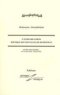 Rédouane Abouddahab - L'écriture-limite : poétique des nouvelles de Hemingway - Volume 2, Le paysage textuel.
