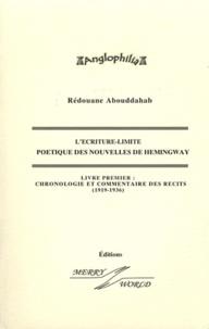 Rédouane Abouddahab - L'écriture-limite : poétique des nouvelles de Hemingway - Volume 1, Chronologie et commentaires des récits (1919-1936).