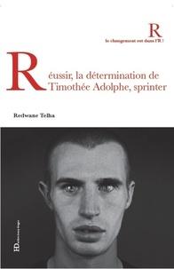 Redwane Telha - Réussir, la détermination de Timothée Adolphe, sprinter.